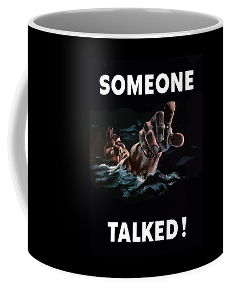 Someone Talked Coffee Mug featuring the painting Someone Talked -- WW2 Propaganda by War Is Hell Store