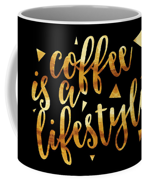Life Motto Coffee Mug featuring the photograph Text Art Coffee Is A Lifestyle - Golden And Black by Melanie Viola