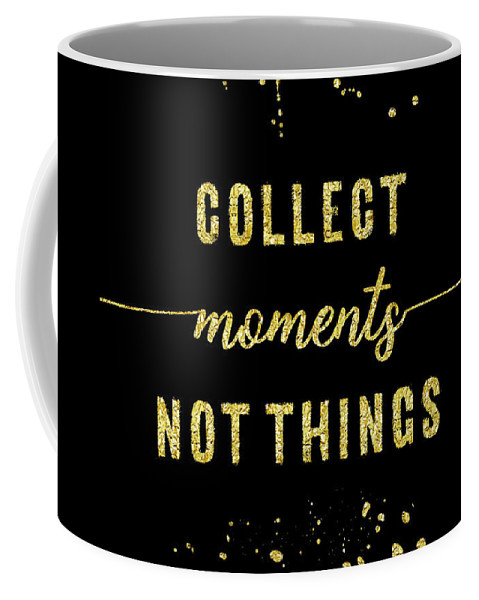 Life Motto Coffee Mug featuring the digital art Text Art Gold Collect Moments Not Things by Melanie Viola