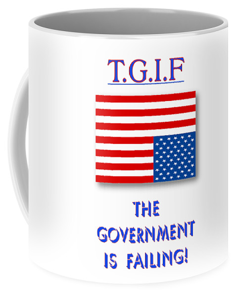 Tgif Coffee Mug featuring the digital art Tgif Government Is Failing by Methune Hively