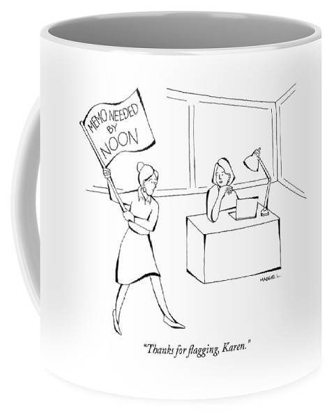 """""""thanks For Flagging Coffee Mug featuring the drawing Thanks For Flagging Karen by Maggie Larson"""