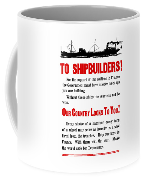 Ships Coffee Mug featuring the digital art To Shipbuilders - Our Country Looks To You by War Is Hell Store