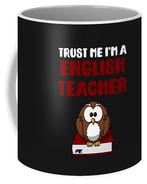 English-class Coffee Mug featuring the digital art Trust Me Im A English Teacher by Sourcing Graphic Design