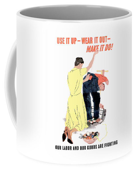 Propaganda Coffee Mug featuring the painting Use It Up - Wear It Out - Make It Do by War Is Hell Store