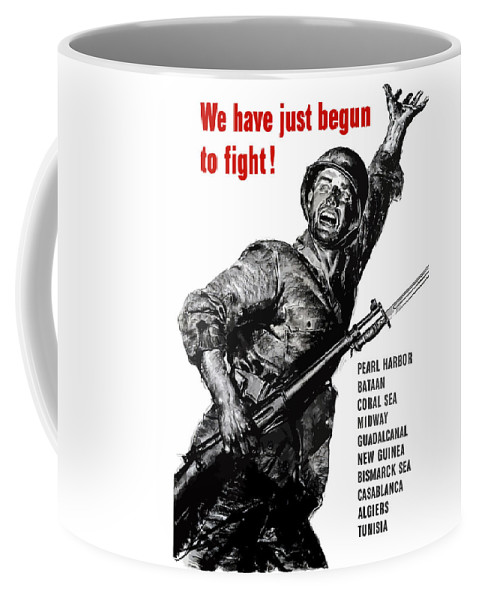 War Propaganda Coffee Mug featuring the painting We Have Just Begun To Fight -- Ww2 by War Is Hell Store