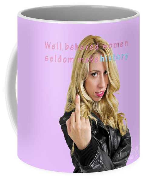 Well Coffee Mug featuring the photograph Well Behaved Women Seldom Make History by Humorous Quotes
