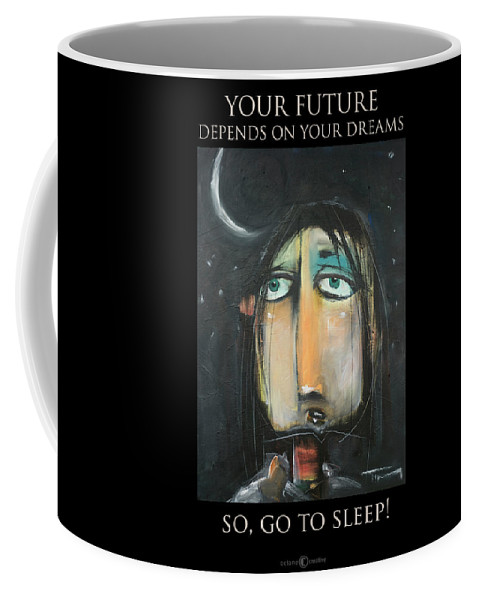 Dream Coffee Mug featuring the painting Your Future Depends On Your Dreams - Poster by Tim Nyberg