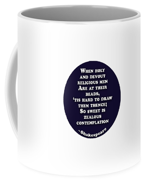 When Coffee Mug featuring the digital art When Holy And Devout Religious Men #shakespeare #shakespearequote 1 by TintoDesigns