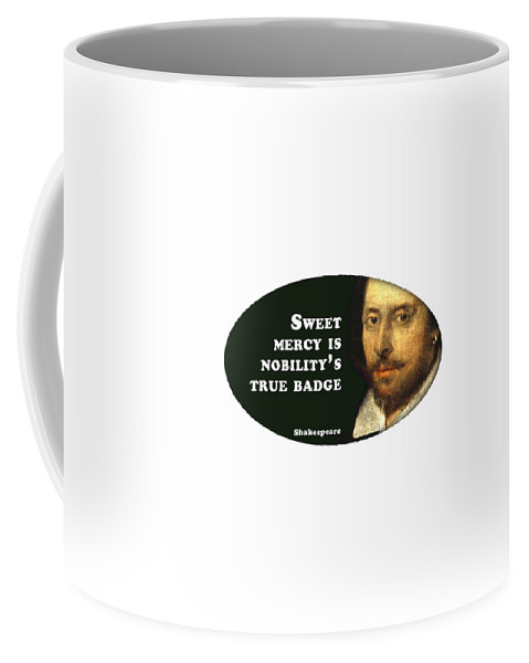 Sweet Coffee Mug featuring the digital art Sweet Mercy Is Nobility's True Badge #shakespeare #shakespearequote 5 by TintoDesigns