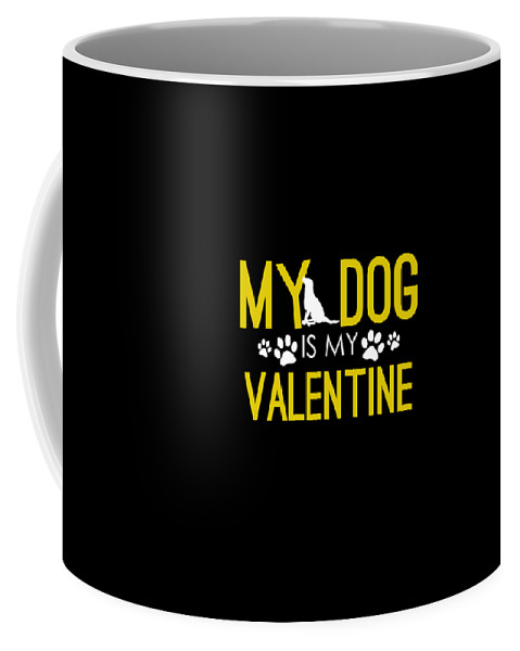 My-dog-is-my-valentine Coffee Mug featuring the drawing Cute And Funny My Dog Is My Valentine by The Perfect Presents