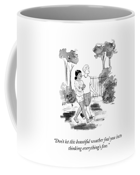"""don't Let This Beautiful Weather Fool You Into Thinking Everything's Fine."" Coffee Mug featuring the drawing Don't Let This Weather Fool You by Emily Flake"
