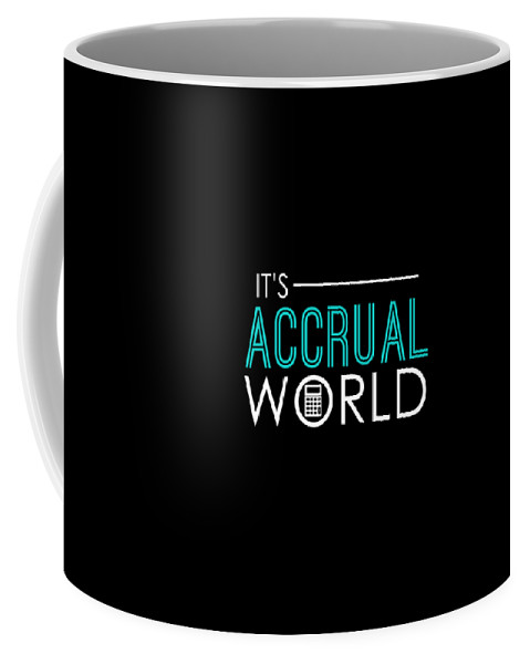Its-accrual-world Coffee Mug featuring the drawing Funny Its Accrual World Accountants Cpa by The Perfect Presents