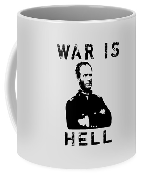 General Sherman Coffee Mug featuring the digital art General Sherman Graphic - War Is Hell by War Is Hell Store