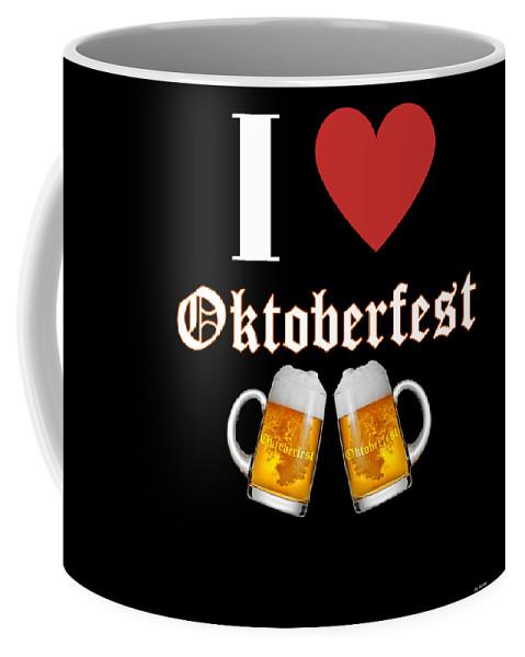 Beer Coffee Mug featuring the digital art I Love Oktoberfest Tee Shirt by Jose O