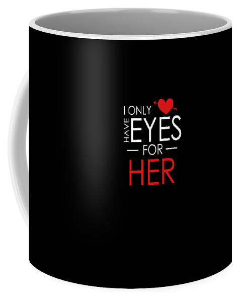 I-only-have-eyes-for-him Coffee Mug featuring the drawing I Only Have Eyes For Her Valentines Day by The Perfect Presents