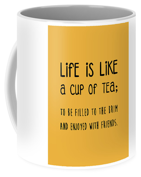 Life Is Like A Cup Of Tea Poster - Tea Quotes - Tea Poster - Life Quotes -  Quote Poster - Yellow Coffee Mug