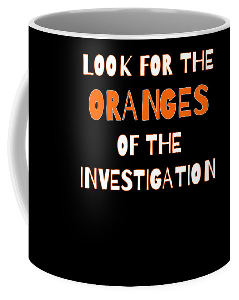 Political-humor Coffee Mug featuring the digital art Look For The Oranges Of The Investigation by Beth Scannell