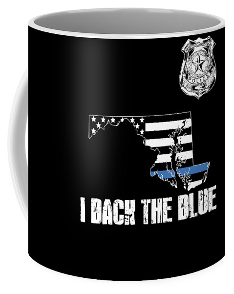 Law-enforcement Coffee Mug featuring the digital art Maryland Police Appreciation Thin Blue Line I Back The Blue by Jean-Baptiste Perie
