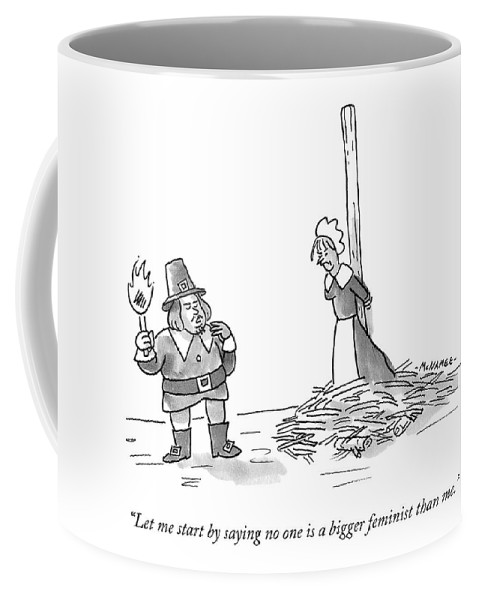 """let Me Start By Saying Coffee Mug featuring the drawing No One Is A Bigger Feminist by John McNamee"
