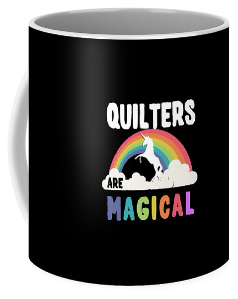 Unicorn Coffee Mug featuring the digital art Quilters Are Magical by Flippin Sweet Gear