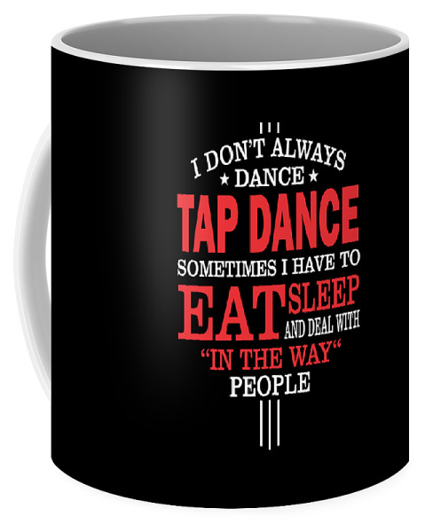 Tap-dancer-gift-her Coffee Mug featuring the digital art Tap Dancers Funny Statement Gift by Dusan Vrdelja