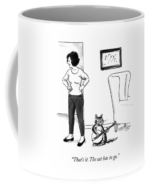 """""""that's It. The Cat Has To Go."""" Cat Coffee Mug featuring the drawing The Cat Has To Go by Carolita Johnson"""