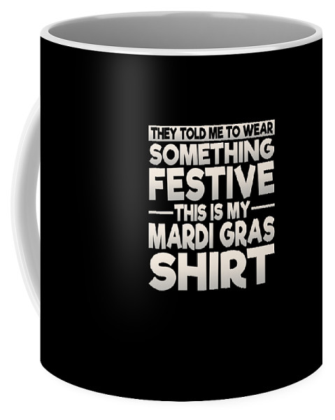 Funny Coffee Mug featuring the drawing This Is My Festive Mardi Gras Shirt by The Perfect Presents