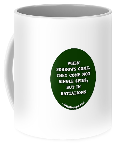 When Coffee Mug featuring the digital art When Sorrows Come #shakespeare #shakespearequote by TintoDesigns