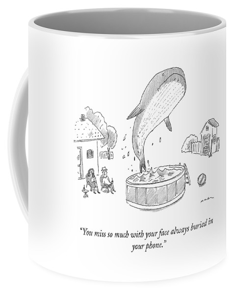 """""""you Miss So Much With Your Face Always Buried In Your Phone."""" Coffee Mug featuring the drawing You Miss So Much by Michael Maslin"""