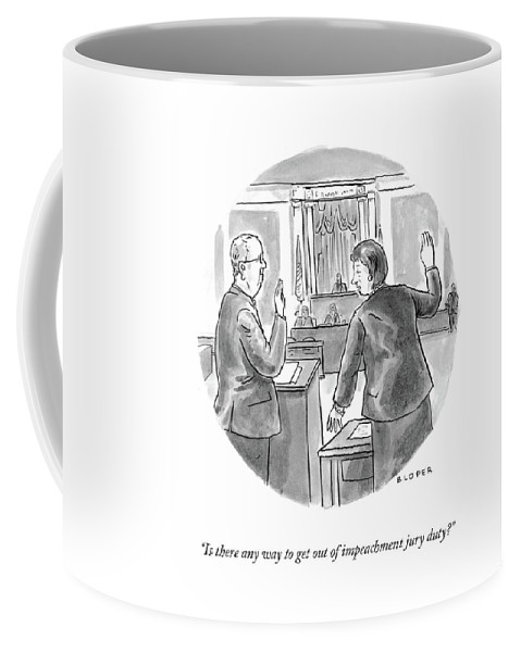 Is There Any Way To Get Out Of Impeachment Jury Duty? Coffee Mug featuring the drawing Impeachment Jury Duty by Brendan Loper