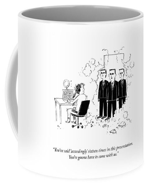 You're Gonna Have To Come With Us Coffee Mug
