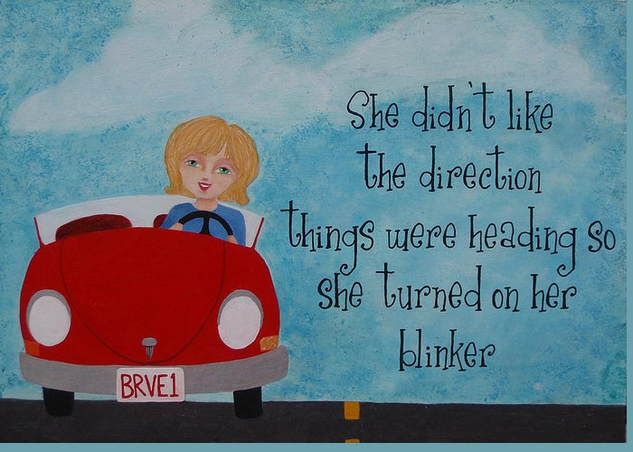 Direction Greeting Card featuring the painting Turned On Her Blinker by Brandy Gerber