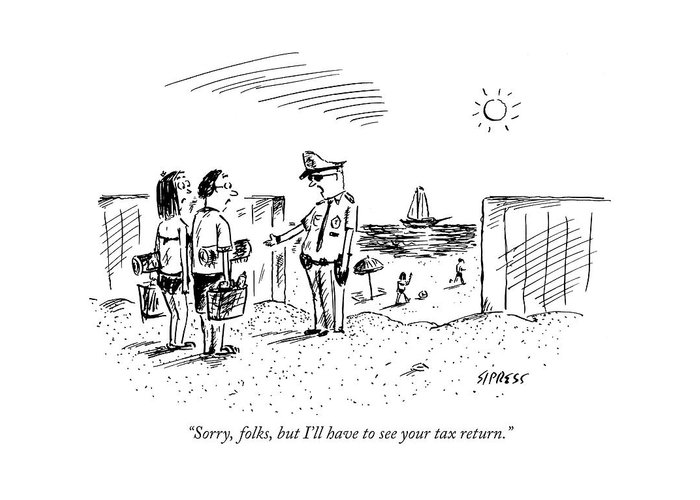 Government Vacations Seashore Problems  (guard Talking To Couple As They Enter A Beach.) 121141 Dsi David Sipress Greeting Card featuring the drawing Sorry, Folks, But I'll Have To See Your Tax by David Sipress