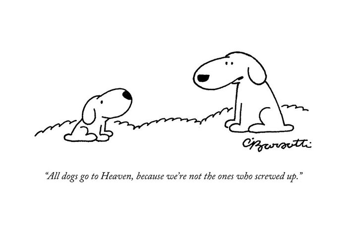 All Dogs Go To Heaven Greeting Card featuring the drawing All Dogs Go To Heaven by Charles Barsotti