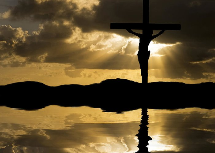 Jesus Greeting Card featuring the photograph Jesus Christ Crucifixion On Good Friday Silhouette Reflected In by Matthew Gibson