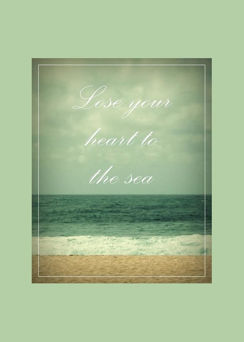 Ocean Greeting Card featuring the photograph Lose Your Heart To The Sea by Patricia Strand