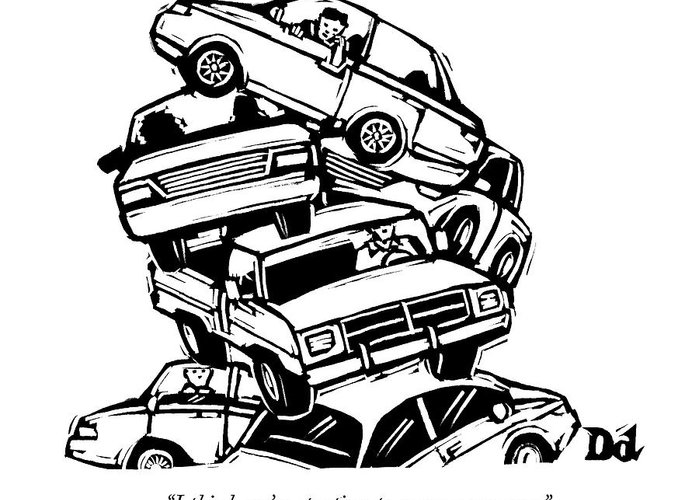 Cctk Traffic Greeting Card featuring the drawing 6 Cars Pile On Top Of One Another by Drew Dernavich