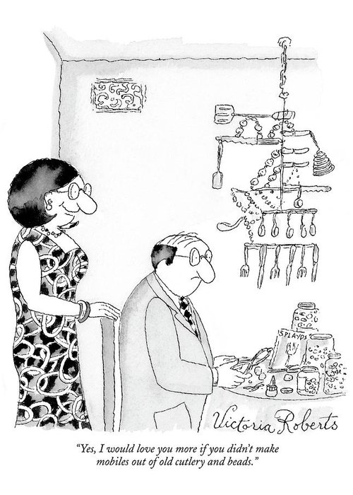 Hobbies Interiors Relationships Marriage Problems Crafts  (wife Speaking To Husband.) 121625 Vro Victoria Roberts Greeting Card featuring the drawing Yes, I Would Love You More If You Didn't Make by Victoria Roberts