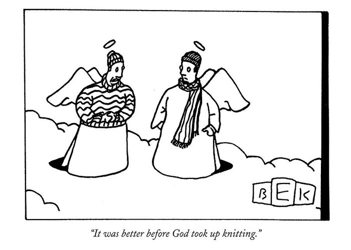 Fashion Hobbies Death Heaven  (one Angel Wearing A Sweater Greeting Card featuring the drawing It Was Better Before God Took Up Knitting by Bruce Eric Kaplan