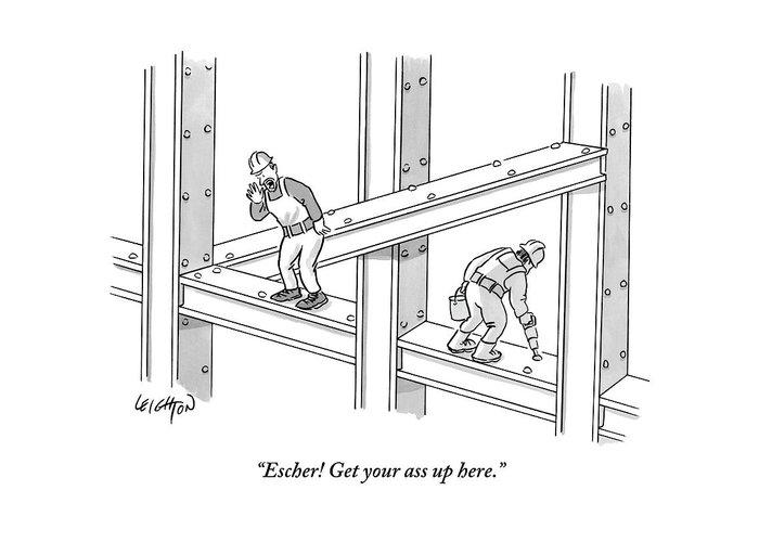 Escher! Get Your Ass Up Here. Greeting Card featuring the drawing Escher Get your ass up here by Robert Leighton