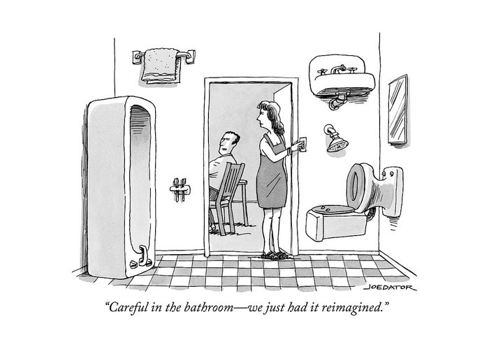 Careful In The Bathroom - We Just Had It Reimagined. Greeting Card featuring the drawing Careful in the bathroom we just had it reimagined by Joe Dator