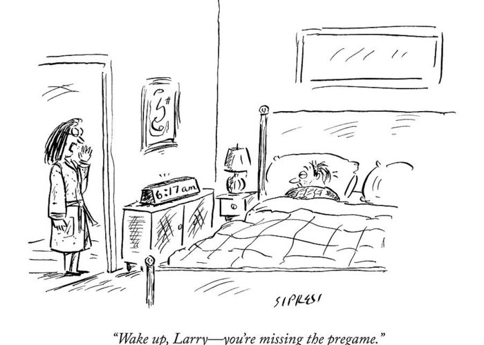 Superbowl Greeting Card featuring the drawing A Woman Wakes Up Her Husband At 6:17 Am by David Sipress