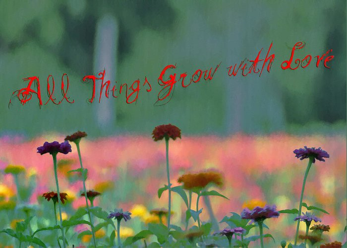 All Things Grow With Love Greeting Card featuring the photograph All Things Grow With Love by Bill Cannon