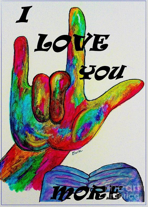 American Sign Language Greeting Card featuring the painting American Sign Language I Love You More by Eloise Schneider