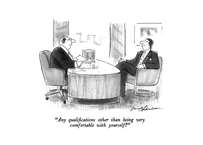 Potential Employer To Man In Personnel Office. Personnel Greeting Card featuring the drawing Any Qualifications Other Than by Bernard Schoenbaum