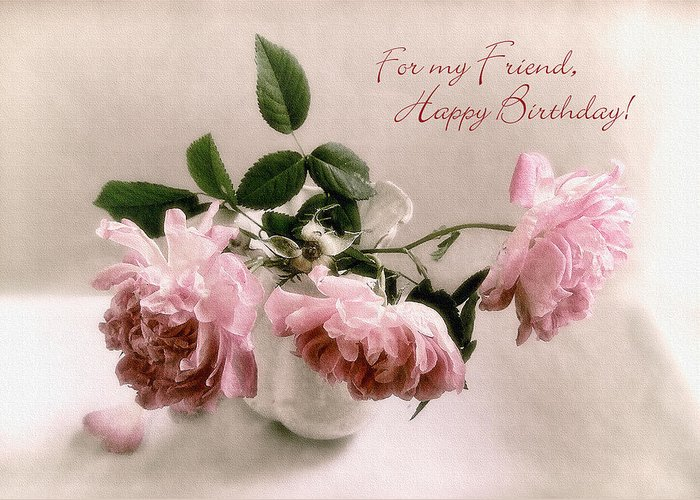 Friendship Greeting Card Featuring The Photograph Beautiful Roses Happy Birthday Friend By Louise Kumpf
