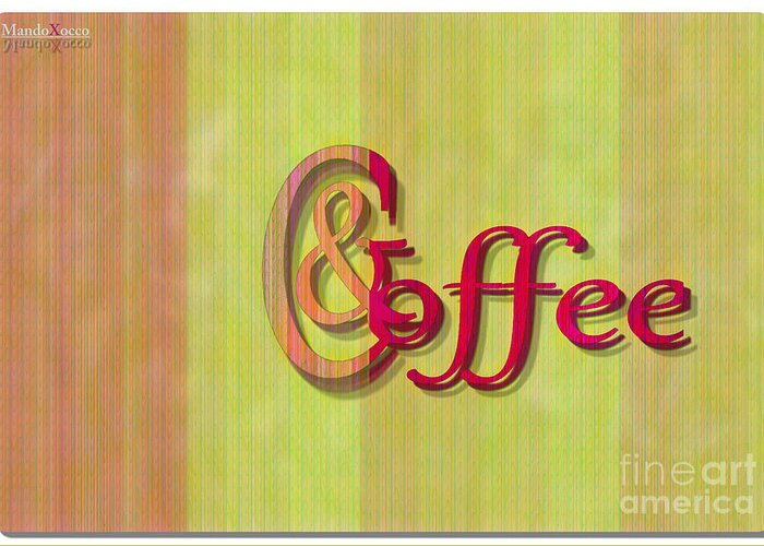 Design Greeting Card featuring the mixed media Coffee by Mando Xocco