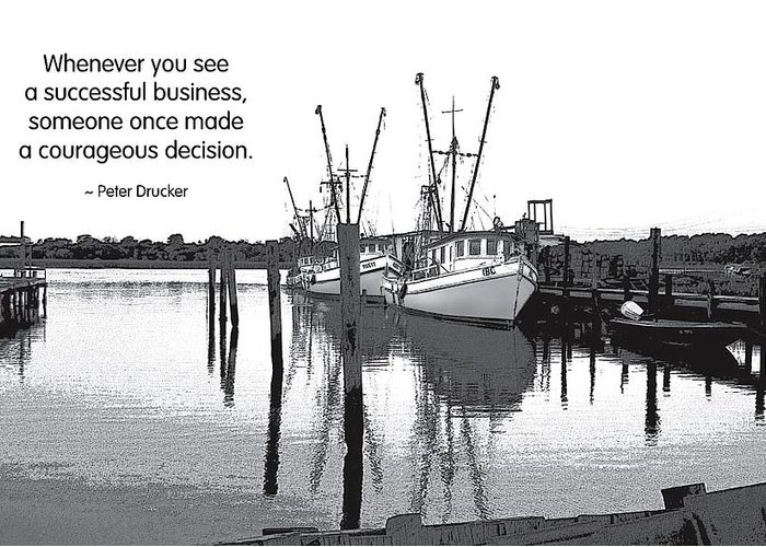 Quotation Greeting Card featuring the photograph Courageous Decision by Mike Flynn