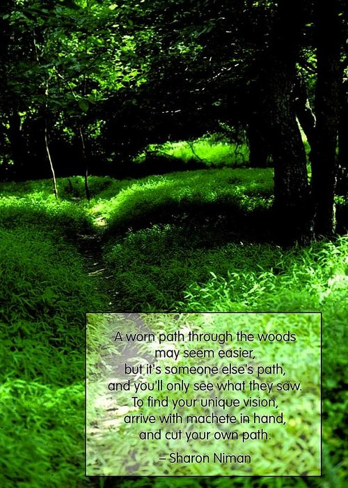 Quotation Greeting Card featuring the photograph Cut Your Own Path by Mike Flynn