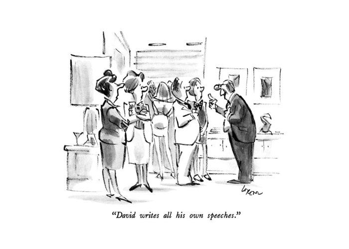 Two Women Talk About Man Who Is Pontificating To Couple At Cocktail Party.  Speeches Greeting Card featuring the drawing David Writes All His Own Speeches by Lee Lorenz